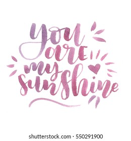 """You are my sunshine"" hand lettering. Watercolor letters. Raster illustration"