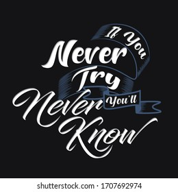If you Never Try You'll Never Know.  vintage inspirational quotes, these illustrations are hand-drawn very carefully and well so as to show perfect results