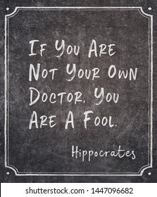If you are not your own doctor, you are a fool - ancient Greek physician Hippocrates quote written on framed chalkboard