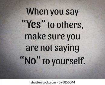 """""""When you say 'Yes' to others, make sure you are not saying 'No' to yourself."""" Inspirational quote words on old Concrete floor texture."""