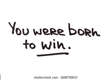 You were born to win! Handwritten message on a white background.