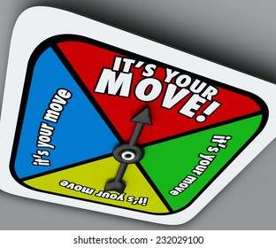 It's Your Move words on a game board spinner telling you to take a turn and advance forward in a competition, job, career or life