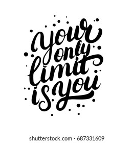Your only limit is you hand written lettering quote. Motivation phrase for card, poster, print. Isolated on white background.