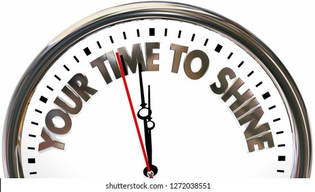 Your Time to Shine Clock Words 3d Illustration