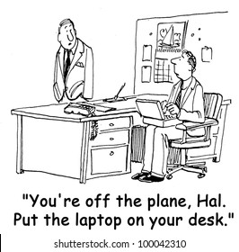 """""""You're off the plane, Hal.  Put the laptop on your desk."""""""