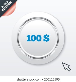 100 Dollars sign icon. USD currency symbol. Money label. White button with metallic line. Modern UI website button with mouse cursor pointer.