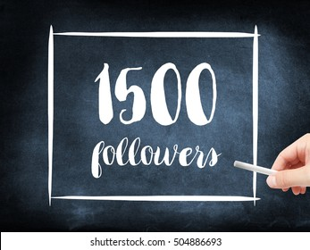 1500 followers written on a blackboard