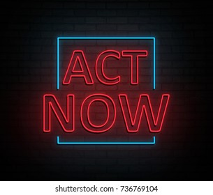 3d Illustration depicting an illuminated neon sign with an act now concept.