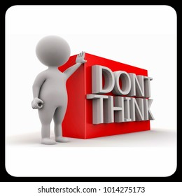 """3d man presenting """" dont think """"concept on white isolated background , side angle view"""
