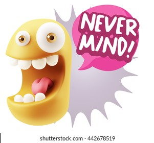 3d Rendering Smile Character Emoticon Expression saying Never Mind with Colorful Speech Bubble