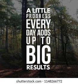 """A little progress every day adds up to big results"""