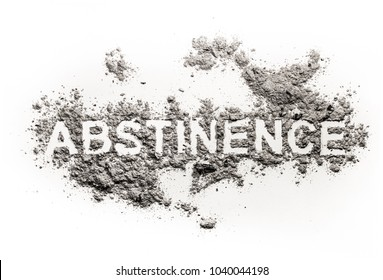 Abstinence word written in ash, sand or dust as alcohol, drug, sex, food or medicine refusal or forbidden, bad habit obsession, health danger as alcoholism or narcotic concept