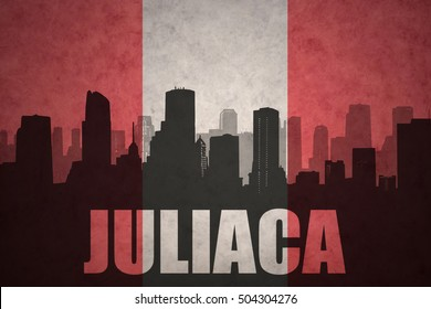 abstract silhouette of the city with text Juliaca at the vintage peruvian flag background
