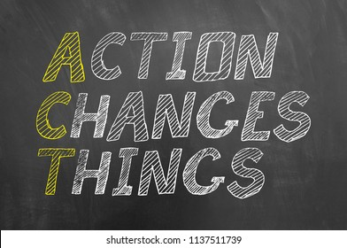 Act action changes things chalk text on chalkboard or blackboard as motivational proactive business development concept
