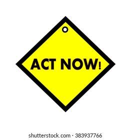 Act Now black wording on quadrate yellow background