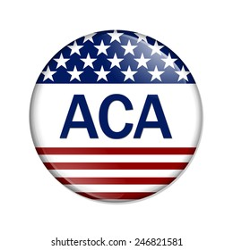 Affordable Care Act Button , A white button with red stripes and stars with words ACA isolated on a white background