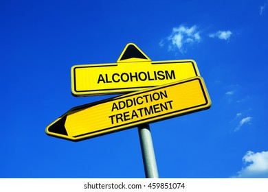 Alcoholism vs Addiction treatment - Traffic sign with two options - appeal to overcome addictive alcohol abuse and dependence through detoxification, treatment, rehabilitation and abstinence