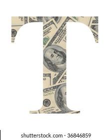 Alphabetic letter T (dollars background) .