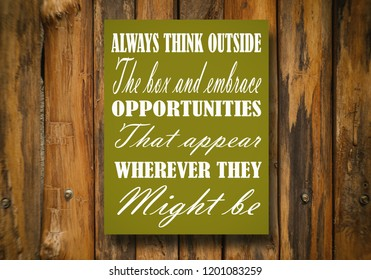 Always think outside the box and embrace opportunities that appear, wherever they might be. Background wood, motivation, poster, quote.