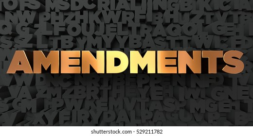 Amendments - Gold text on black background - 3D rendered royalty free stock picture. This image can be used for an online website banner ad or a print postcard.