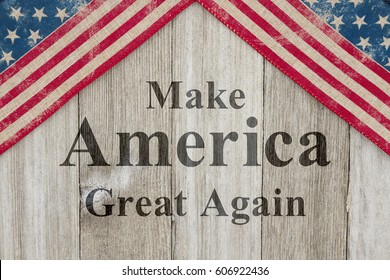 American patriotic message, USA patriotic old flag on a weathered wood background with text Make American Great Again