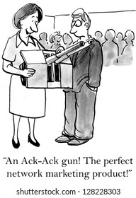 """An Ack-Ack gun! The perfect network marketing product!"""