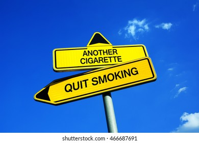 Another cigarette vs Quit smoking - Traffic sign with two options - appeal to overcome nicotine addiction and stop smoke because of health and carcinogenic effect. Problem of withdrawal