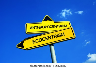 Anthropocentrism vs Ecocentrism - Traffic sign with two options - human as superior being vs symbiosis of nature and man. Destruction and devastation vs preservation and protection