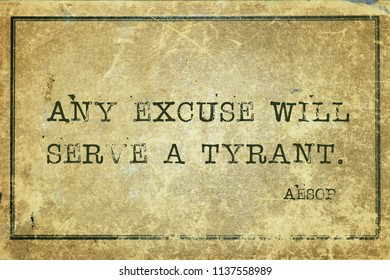Any excuse will serve a tyrant - famous ancient Greek story teller Aesop quote printed on grunge vintage cardboard