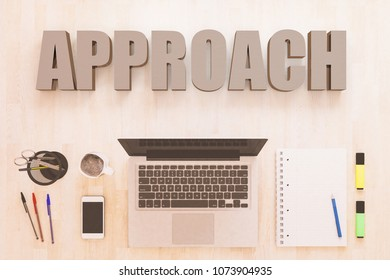 Approach - text concept with notebook computer, smartphone, notebook and pens on wooden desktop. 3D render illustration.