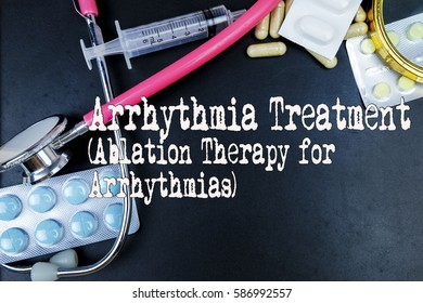 Arrhythmia Treatment (Ablation Therapy for Arrhythmias) word, medical term word with medical concepts in blackboard and medical equipment background