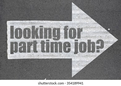 Arrow on asphalt road written word looking for part time job?  .