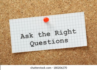 Ask The Right Questions typed on a piece of graph paper and pinned to a cork notice boards. This is essential to make an impression at interviews or obtain useful and relevant information