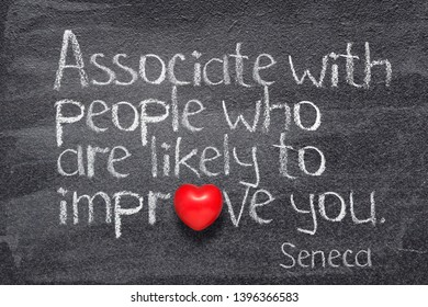 Associate with people who are likely to improve you - quote of ancient Roman philosopher Seneca written on chalkboard