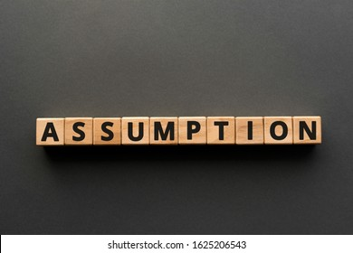 Assumption - words from wooden blocks with letters, no proof  accept as true assumption concept, top view gray background