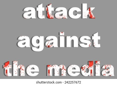 Attack against the media. A drops of blood on the white letters