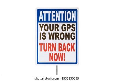 Attention your GPS is wrong turn back now warning sign isolated on white.
