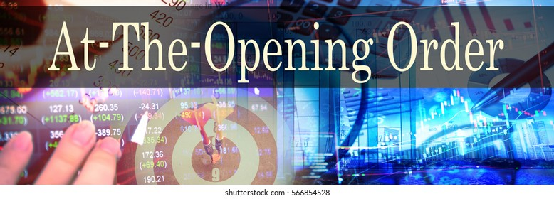 At-The-Opening Order - Hand writing word to represent the meaning of financial word as concept. A word At-The-Opening Order is a part of Investment&Wealth management in stock photo.