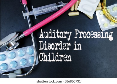Auditory Processing  Disorder in  Children word, medical term word with medical concepts in blackboard and medical equipment background.