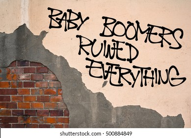 Baby Boomers Ruined Everything - handwritten graffiti sprayed on the wall - people of middle age as wrong generation that caused failure, collapse and crisis