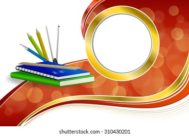 Background abstract school green book blue notebook ruler pen pencil clip compasses red yellow gold ribbon circle frame illustration