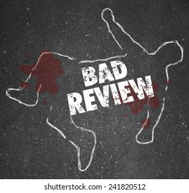 Bad Review words on a chalk outline for a dead body of a person killed by negative feedback, comments or criticism for poor performance