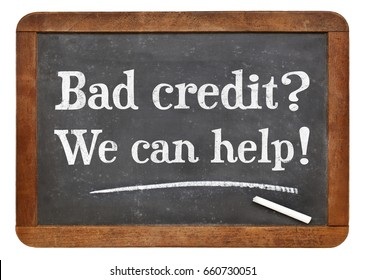 Bad credit? We can help! White chalk text on a vintage slate blackboard