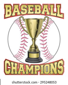 Baseball Champions is an illustration of a design for baseball champions or championship. Includes a trophy, baseball in gold and BASEBALL CHAMPIONS text.