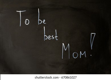 To be best Mom chalk inscription on the board.