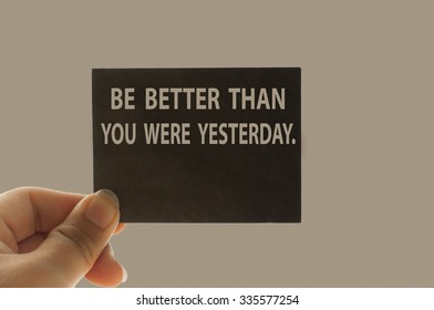 BE BETTER THAN YOU WERE YESTERDAY. message on the card shown by