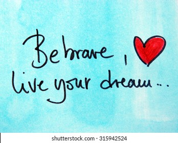 be brave and live your dream