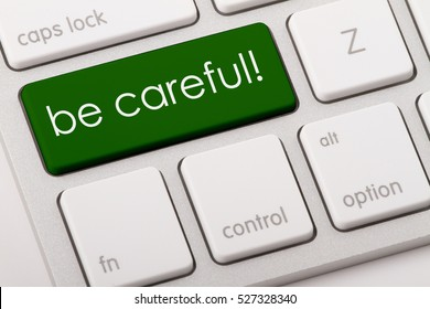 Be careful word written on computer keyboard.