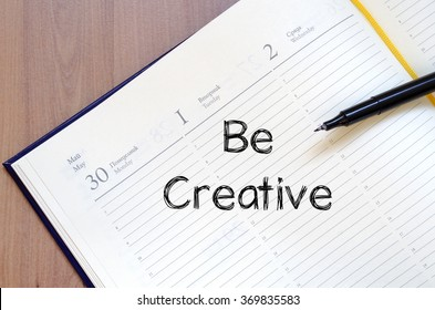Be creative text concept write on notebook with pen