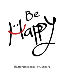 Be Happy hand lettering text; Handmade calligraphy; Inspirational quote about happiness